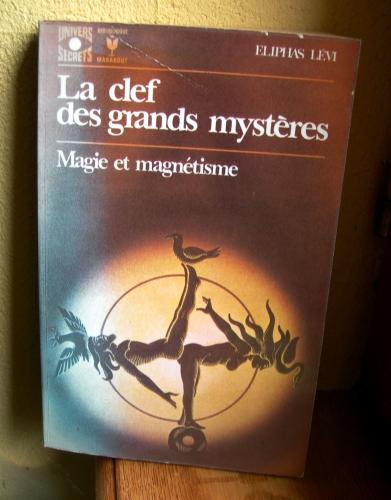 eliphas levi,alphonse-louis constant,la clef des grands mystères,magie et magnétisme,ésotérisme,occultisme,magie,collection univers secrets,bibliothèque marabout